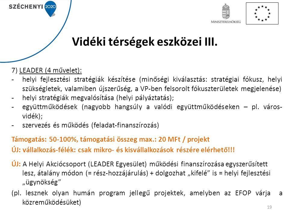 Vidéki térségek eszközei III. 7) LEADER (4 művelet): - helyi fejlesztési stratégiák készítése (minőségi kiválasztás: stratégiai fókusz, helyi szükségl