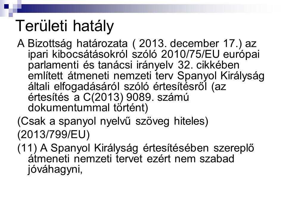 Területi hatály A Bizottság határozata ( 2013. december 17.) az ipari kibocsátásokról szóló 2010/75/EU európai parlamenti és tanácsi irányelv 32. cikk