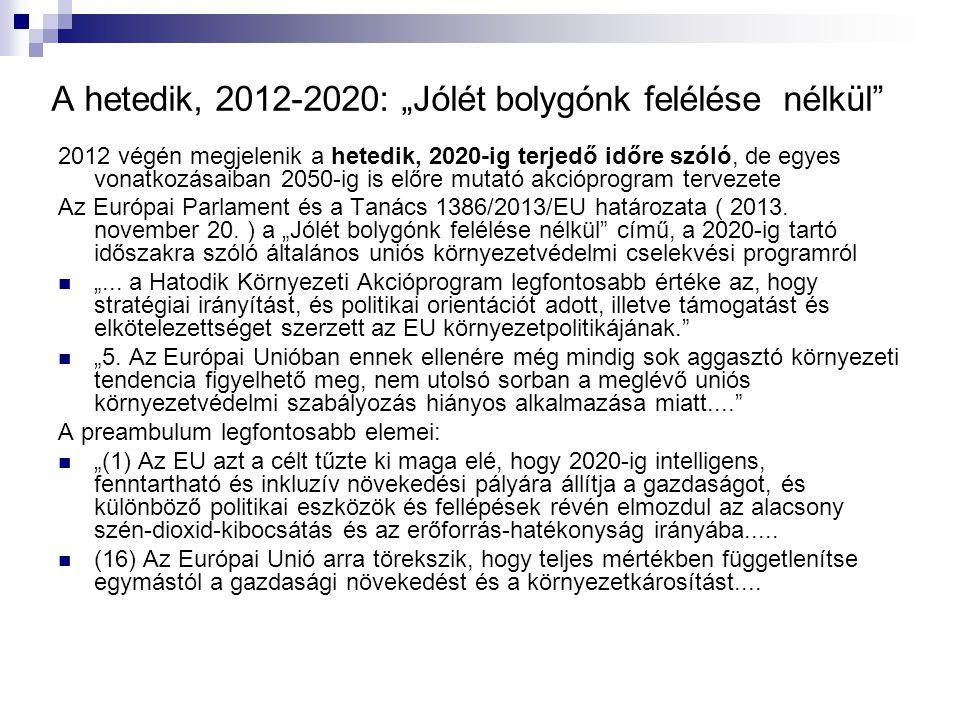 """A hetedik, 2012-2020: """"Jólét bolygónk felélése nélkül"""" 2012 végén megjelenik a hetedik, 2020-ig terjedő időre szóló, de egyes vonatkozásaiban 2050-ig"""
