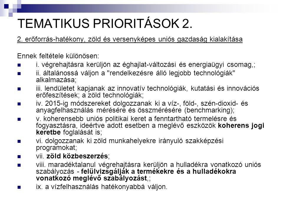 TEMATIKUS PRIORITÁSOK 2. 2. erőforrás-hatékony, zöld és versenyképes uniós gazdaság kialakítása Ennek feltétele különösen: i. végrehajtásra kerüljön a