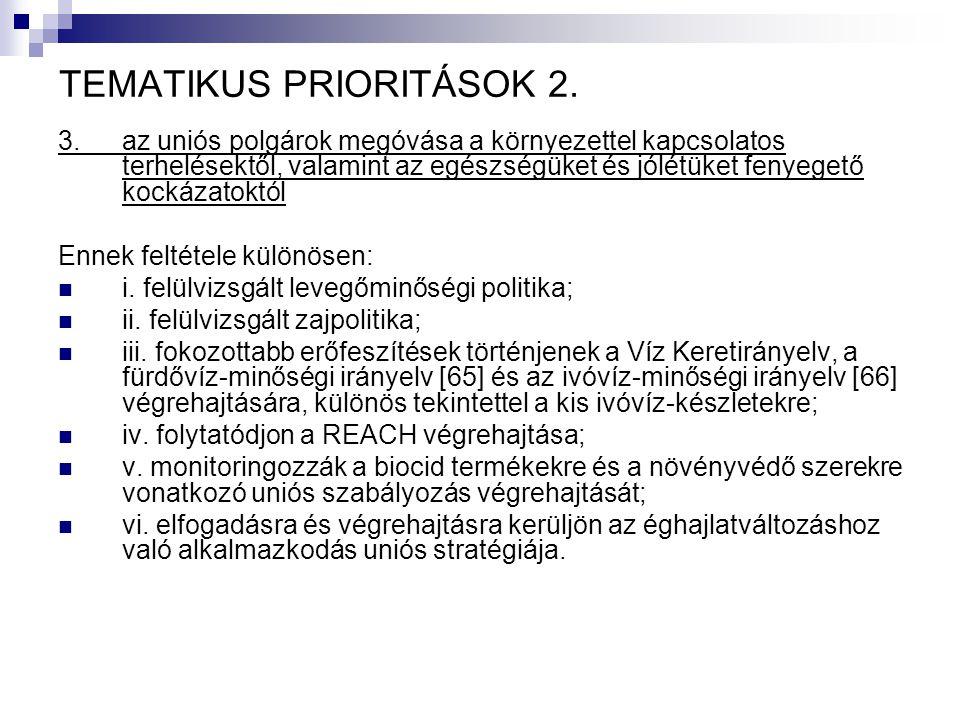 TEMATIKUS PRIORITÁSOK 2. 3. az uniós polgárok megóvása a környezettel kapcsolatos terhelésektől, valamint az egészségüket és jólétüket fenyegető kocká