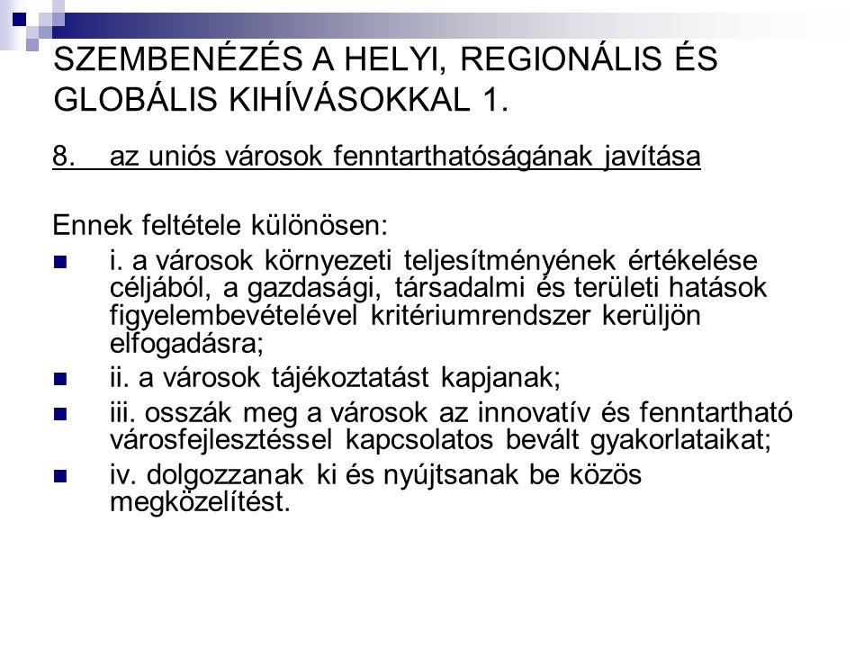 SZEMBENÉZÉS A HELYI, REGIONÁLIS ÉS GLOBÁLIS KIHÍVÁSOKKAL 1. 8.az uniós városok fenntarthatóságának javítása Ennek feltétele különösen: i. a városok kö