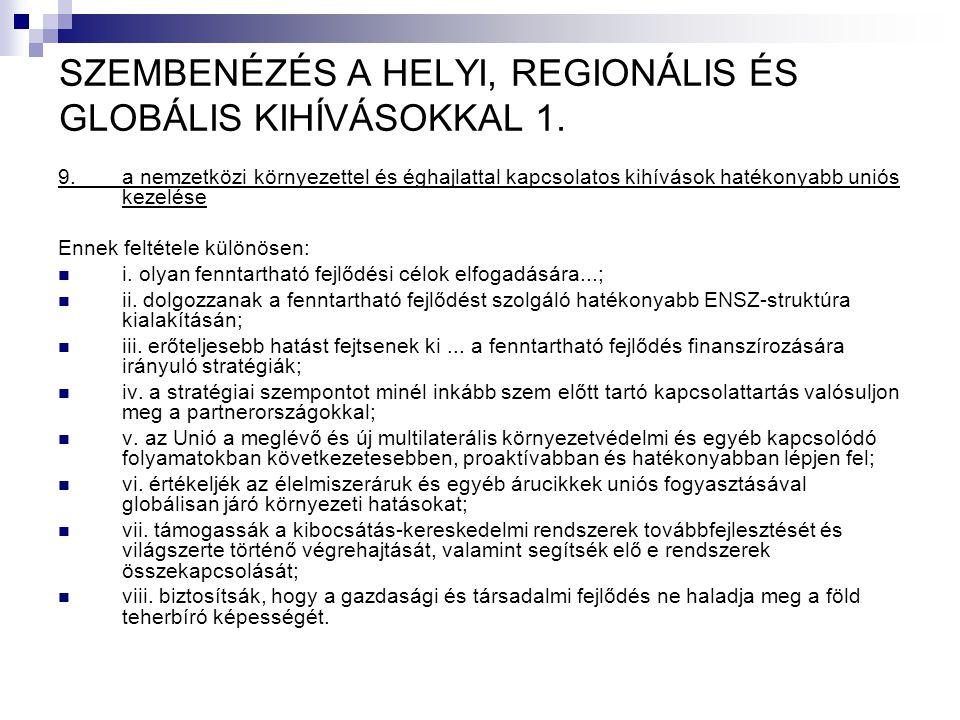 SZEMBENÉZÉS A HELYI, REGIONÁLIS ÉS GLOBÁLIS KIHÍVÁSOKKAL 1. 9.a nemzetközi környezettel és éghajlattal kapcsolatos kihívások hatékonyabb uniós kezelés