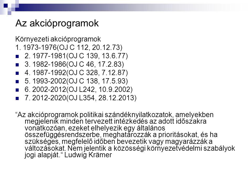 Az akcióprogramok Környezeti akcióprogramok 1. 1973-1976(OJ C 112, 20.12.73) 2. 1977-1981(OJ C 139, 13.6.77) 3. 1982-1986(OJ C 46, 17.2.83) 4. 1987-19