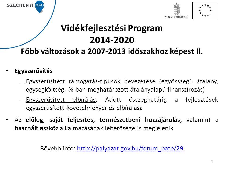 Vidékfejlesztési Program 2014-2020 Főbb változások a 2007-2013 időszakhoz képest II. Egyszerűsítés ₋Egyszerűsített támogatás-típusok bevezetése (egyös