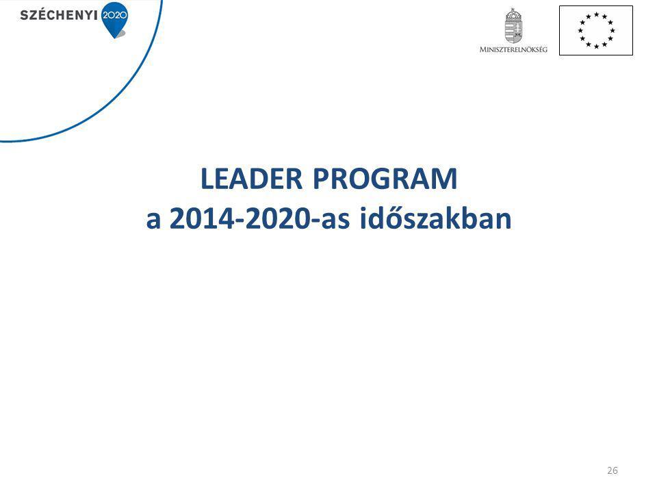 LEADER PROGRAM a 2014-2020-as időszakban 26