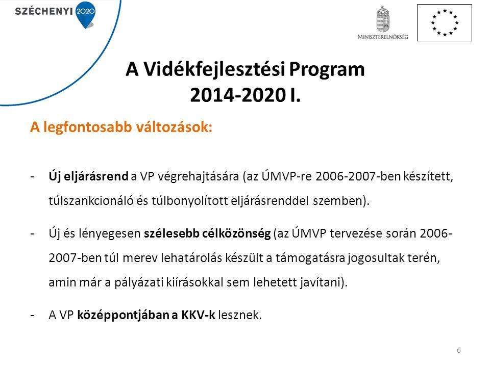 A Vidékfejlesztési Program 2014-2020 I. A legfontosabb változások: -Új eljárásrend a VP végrehajtására (az ÚMVP-re 2006-2007-ben készített, túlszankci
