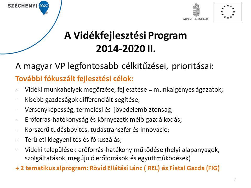 A Vidékfejlesztési Program 2014-2020 II. A magyar VP legfontosabb célkitűzései, prioritásai: További fókuszált fejlesztési célok: -Vidéki munkahelyek