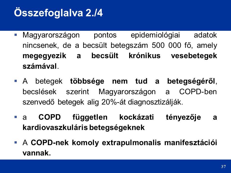 37 Összefoglalva 2./4  Magyarországon pontos epidemiológiai adatok nincsenek, de a becsült betegszám 500 000 fő, amely megegyezik a becsült krónikus vesebetegek számával.