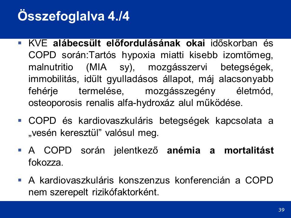 39 Összefoglalva 4./4  KVE alábecsült előfordulásának okai időskorban és COPD során:Tartós hypoxia miatti kisebb izomtömeg, malnutritio (MIA sy), mozgásszervi betegségek, immobilitás, idült gyulladásos állapot, máj alacsonyabb fehérje termelése, mozgásszegény életmód, osteoporosis renalis alfa-hydroxáz alul működése.