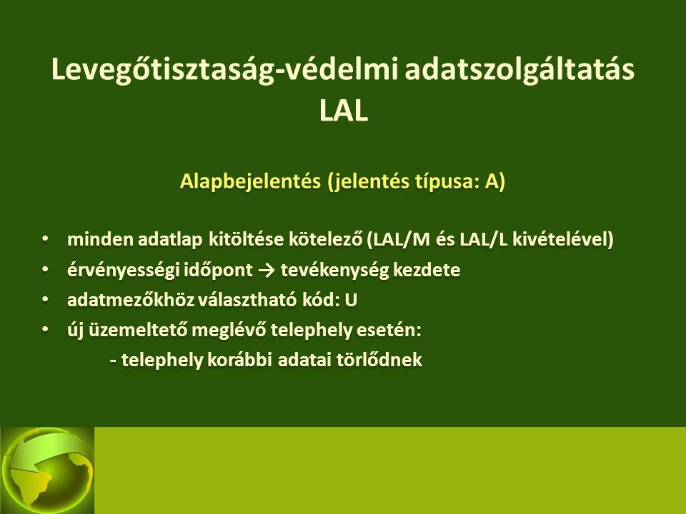 Levegőtisztaság-védelmi adatszolgáltatás LAL Alapbejelentés (jelentés típusa: A) minden adatlap kitöltése kötelező (LAL/M és LAL/L kivételével) érvény
