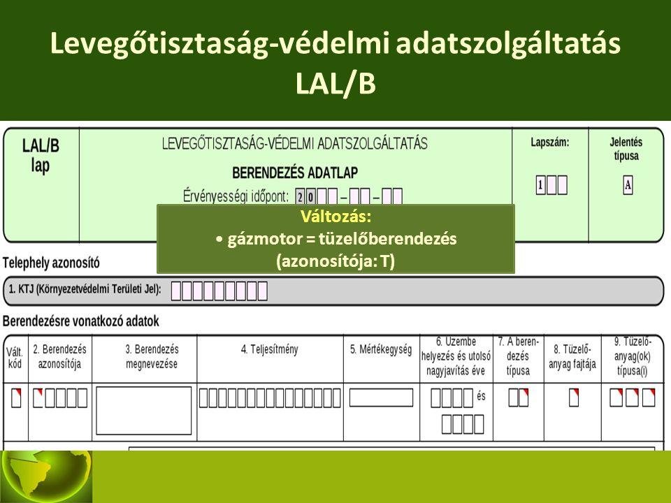 Változás: gázmotor = tüzelőberendezés (azonosítója: T) Levegőtisztaság-védelmi adatszolgáltatás LAL/B