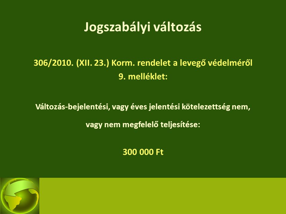 Jogszabályi változás 306/2010. (XII. 23.) Korm. rendelet a levegő védelméről 9. melléklet: Változás-bejelentési, vagy éves jelentési kötelezettség nem