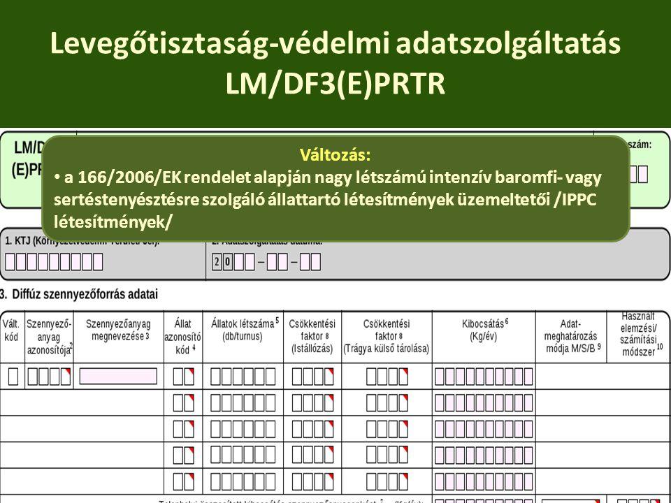Levegőtisztaság-védelmi adatszolgáltatás LM/DF3(E)PRTR Változás: a 166/2006/EK rendelet alapján nagy létszámú intenzív baromfi- vagy sertéstenyésztésr