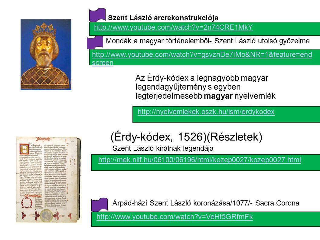 Szent László királnak legendája (Érdy-kódex, 1526)(Részletek) http://mek.niif.hu/06100/06196/html/kozep0027/kozep0027.html Az Érdy-kódex a legnagyobb