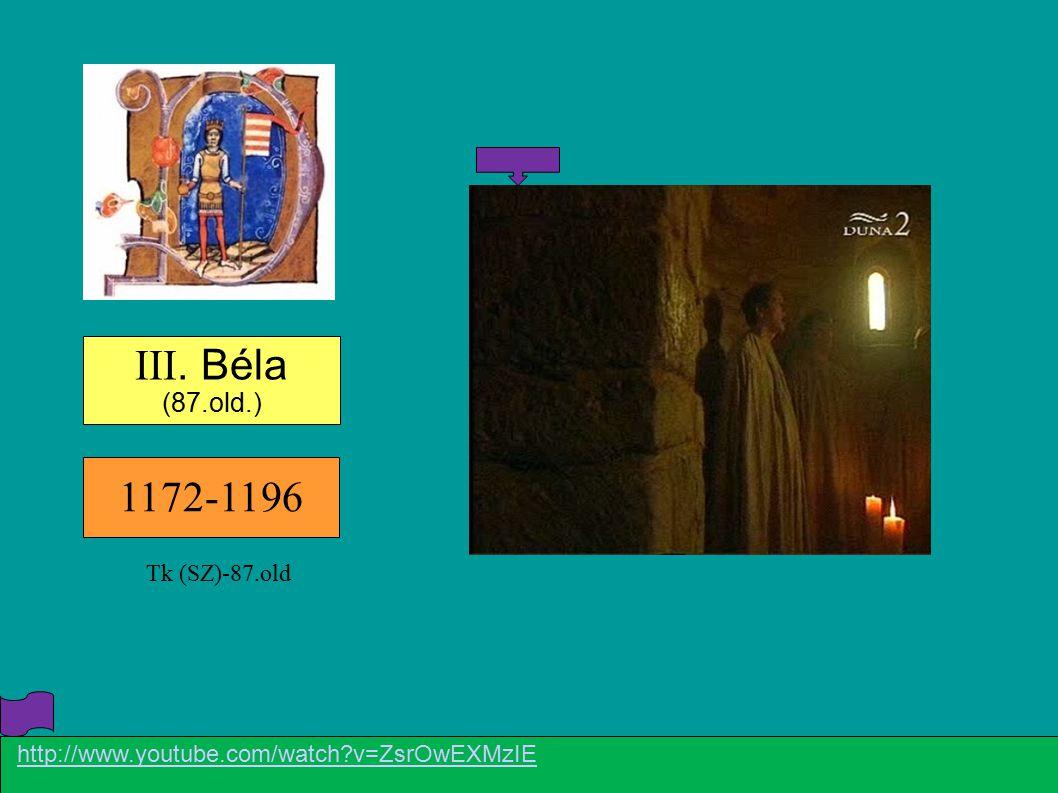 1172-1196 III. Béla (87.old.) http://www.youtube.com/watch?v=ZsrOwEXMzIE Tk (SZ)-87.old