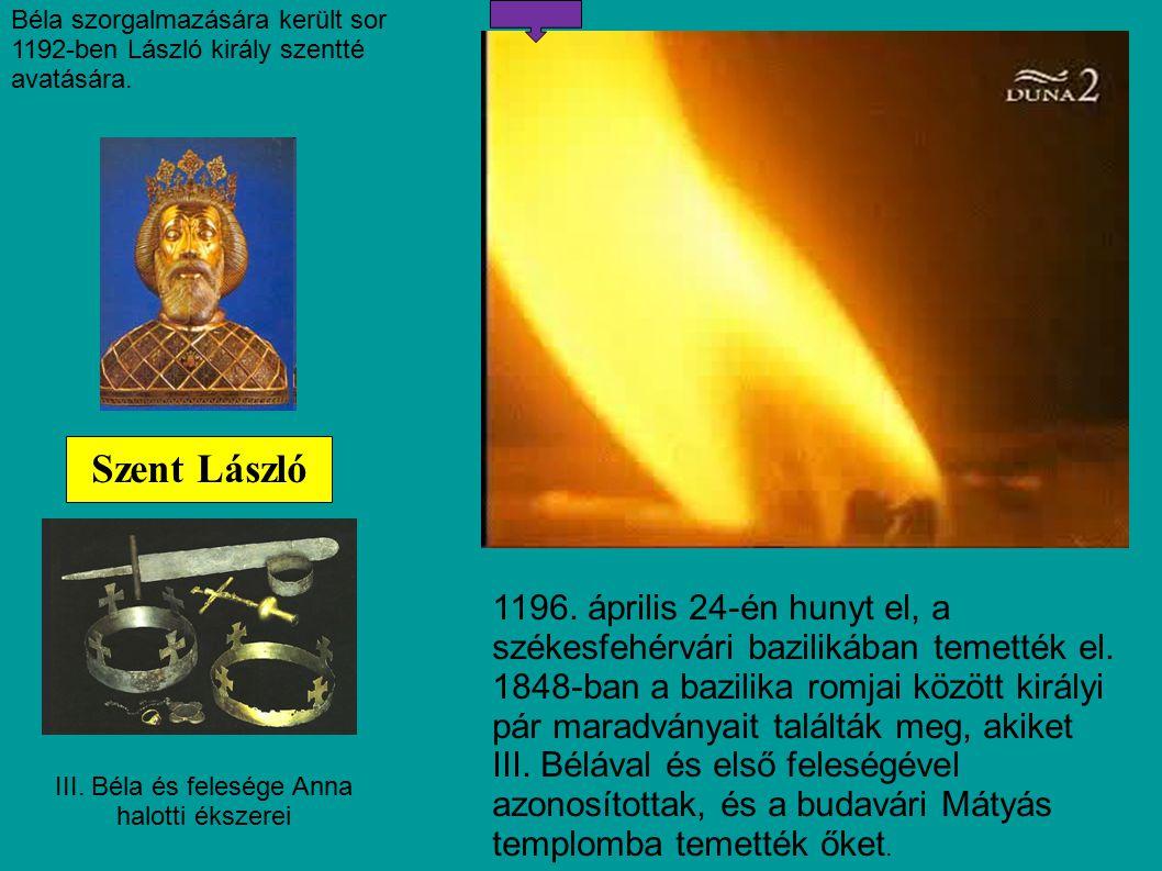 III. Béla és felesége Anna halotti ékszerei Szent László 1196. április 24-én hunyt el, a székesfehérvári bazilikában temették el. 1848-ban a bazilika