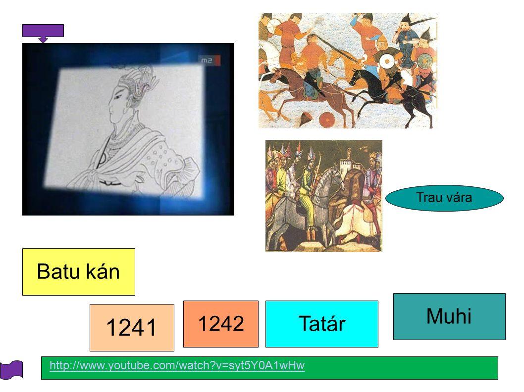 1241 1242Tatár Muhi Batu kán Trau vára http://www.youtube.com/watch?v=syt5Y0A1wHw