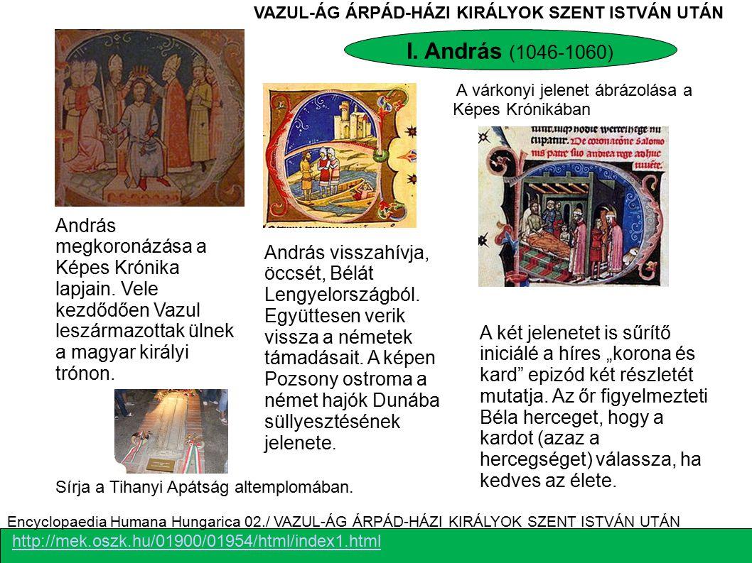 http://mek.oszk.hu/01900/01954/html/index1.html Encyclopaedia Humana Hungarica 02./ VAZUL-ÁG ÁRPÁD-HÁZI KIRÁLYOK SZENT ISTVÁN UTÁN András megkoronázás