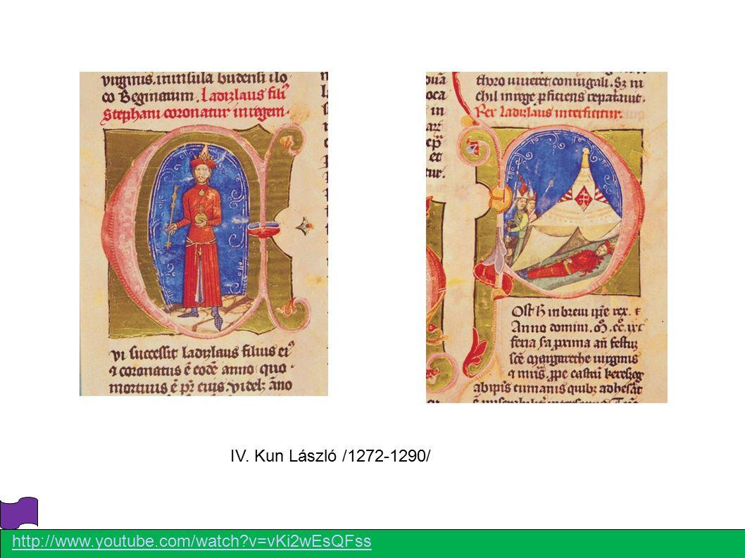 IV. Kun László /1272-1290/ http://www.youtube.com/watch?v=vKi2wEsQFss
