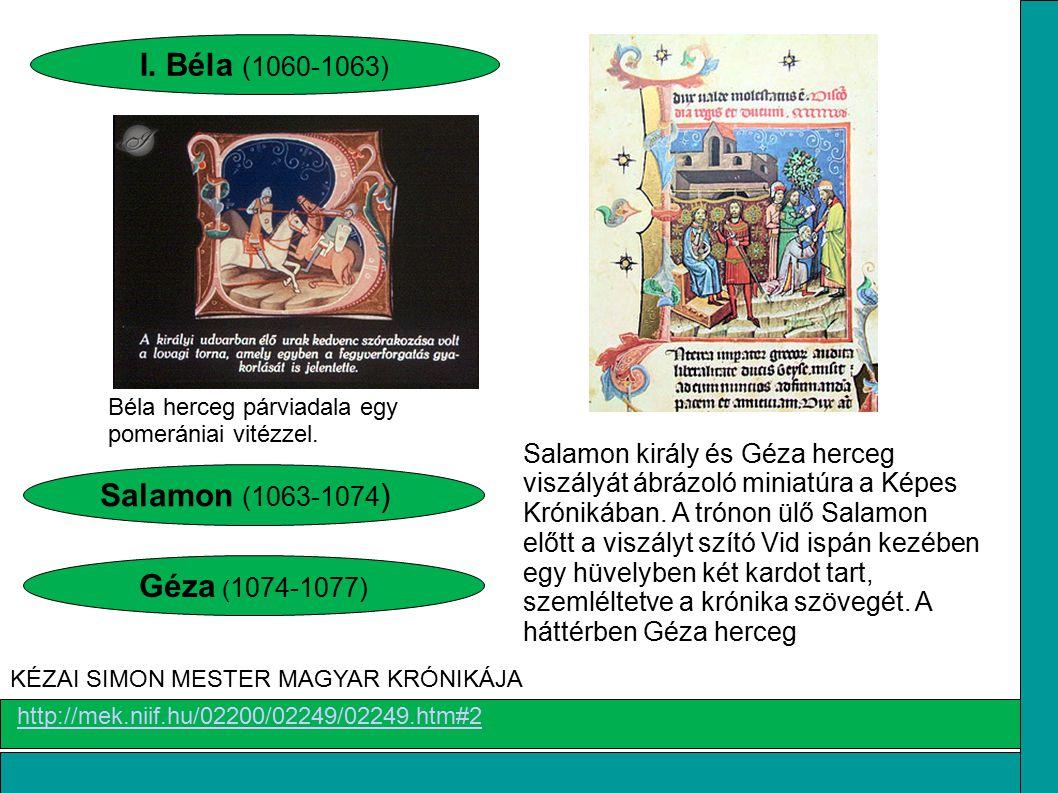 Béla herceg párviadala egy pomerániai vitézzel. http://mek.niif.hu/02200/02249/02249.htm#2 KÉZAI SIMON MESTER MAGYAR KRÓNIKÁJA I. Béla (1060-1063) Sal