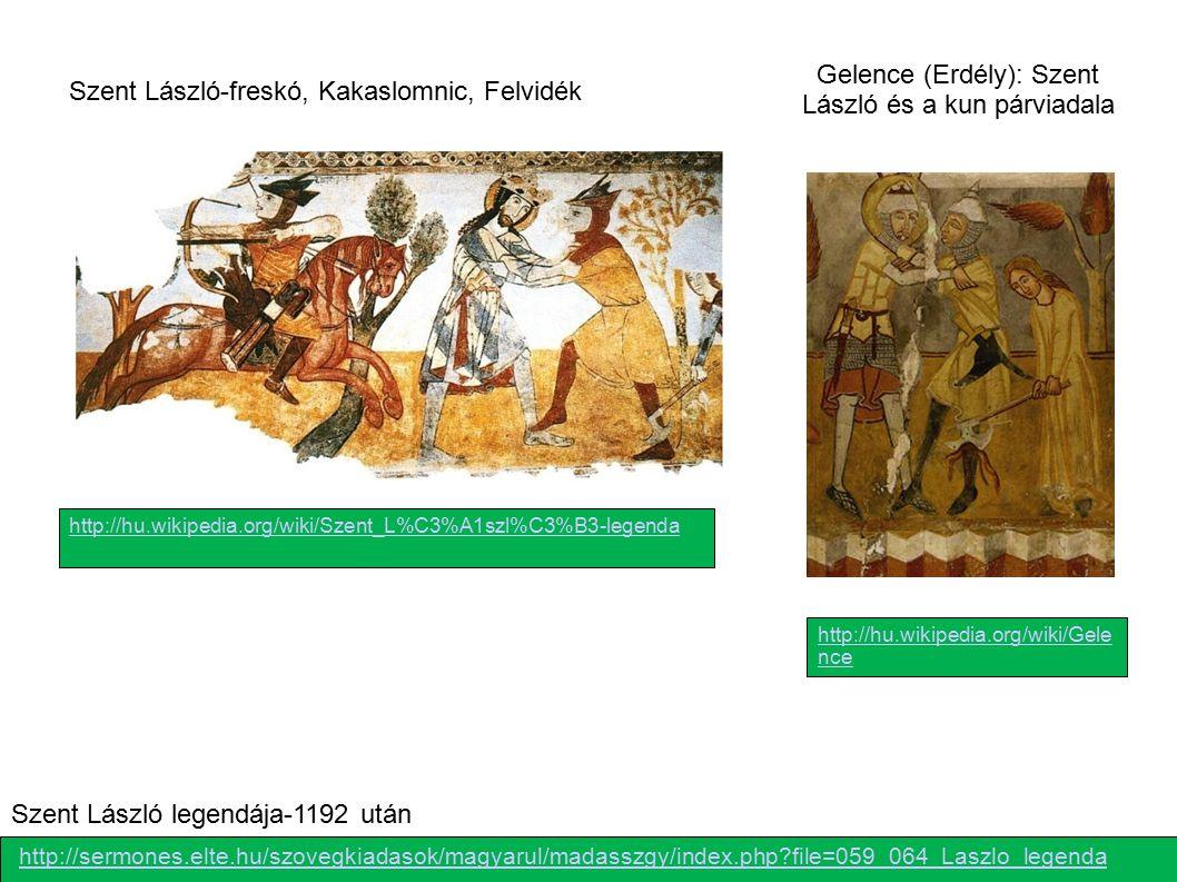 Gelence (Erdély): Szent László és a kun párviadala http://hu.wikipedia.org/wiki/Szent_L%C3%A1szl%C3%B3-legenda http://sermones.elte.hu/szovegkiadasok/