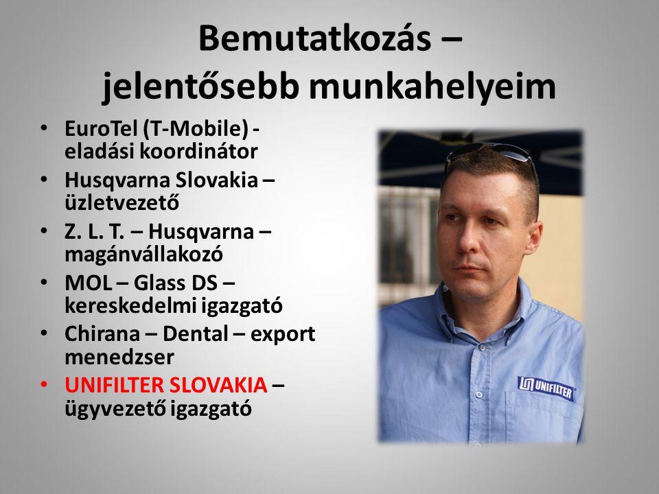 Bemutatkozás – jelentősebb munkahelyeim EuroTel (T-Mobile) - eladási koordinátor Husqvarna Slovakia – üzletvezető Z.
