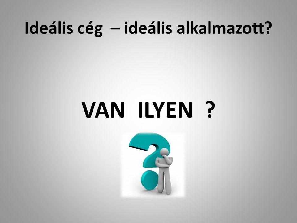 Ideális cég – ideális alkalmazott VAN ILYEN