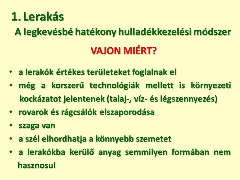 1.Lerakás a lerakók értékes területeket foglalnak el még a korszerű technológiák mellett is környezeti kockázatot jelentenek (talaj-, víz- és légszenn