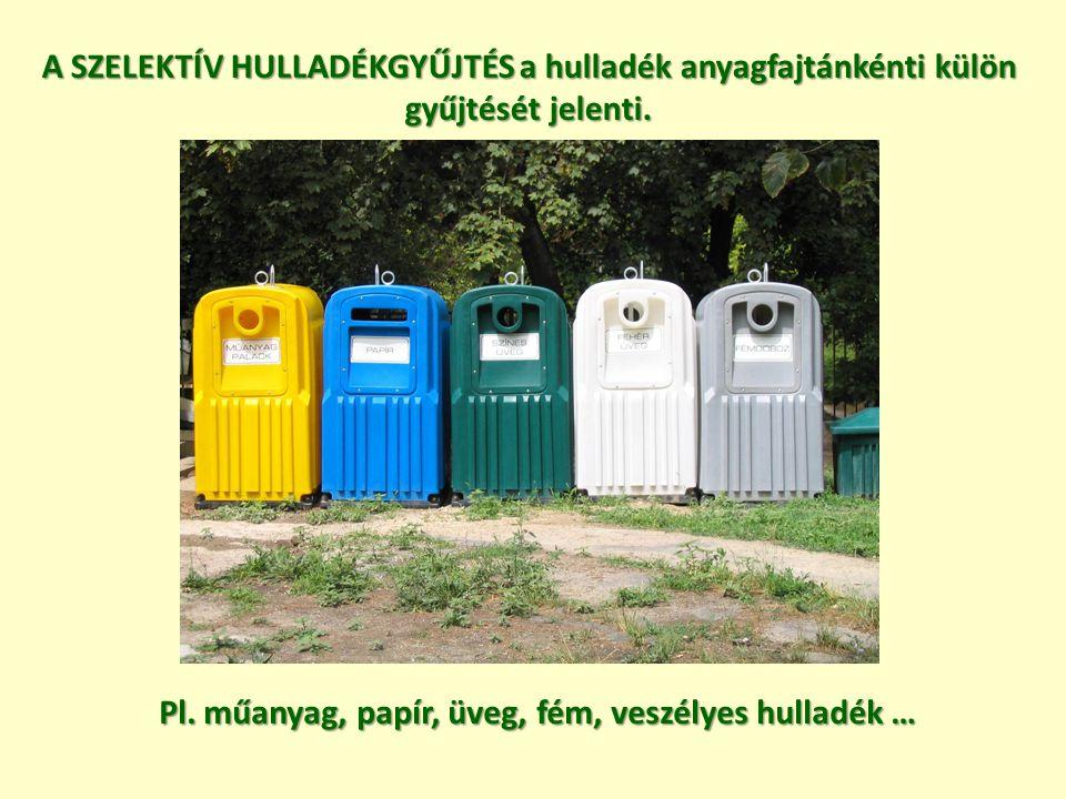 A SZELEKTÍV HULLADÉKGYŰJTÉS a hulladék anyagfajtánkénti külön gyűjtését jelenti. Pl. műanyag, papír, üveg, fém, veszélyes hulladék …