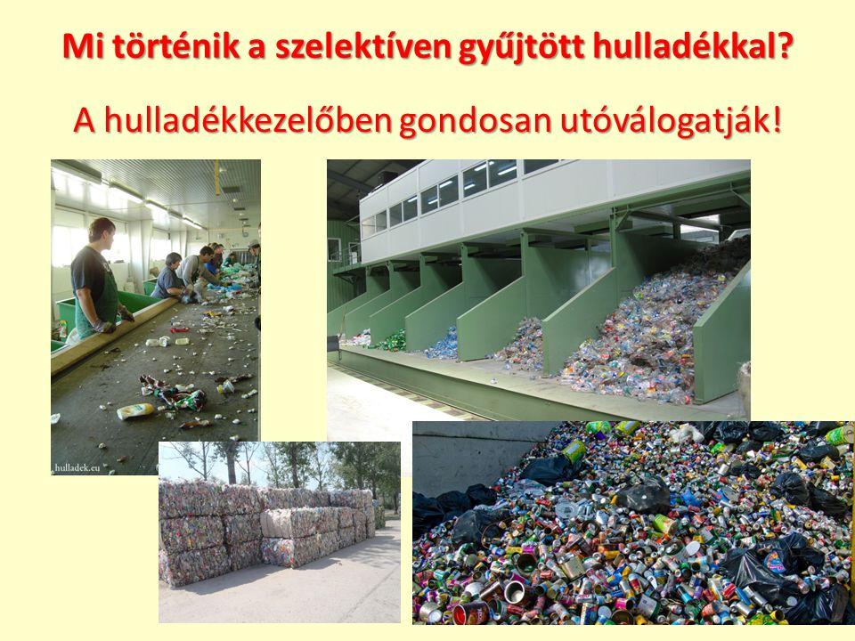 Mi történik a szelektíven gyűjtött hulladékkal? A hulladékkezelőben gondosan utóválogatják!