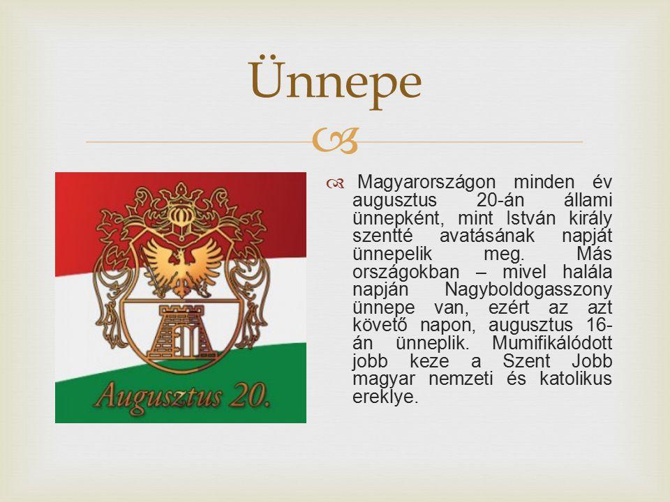   Magyarországon minden év augusztus 20-án állami ünnepként, mint István király szentté avatásának napját ünnepelik meg.