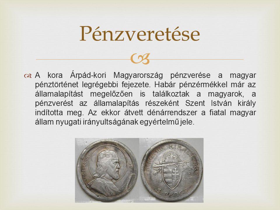   A kora Árpád-kori Magyarország pénzverése a magyar pénztörténet legrégebbi fejezete. Habár pénzérmékkel már az államalapítást megelőzően is találk