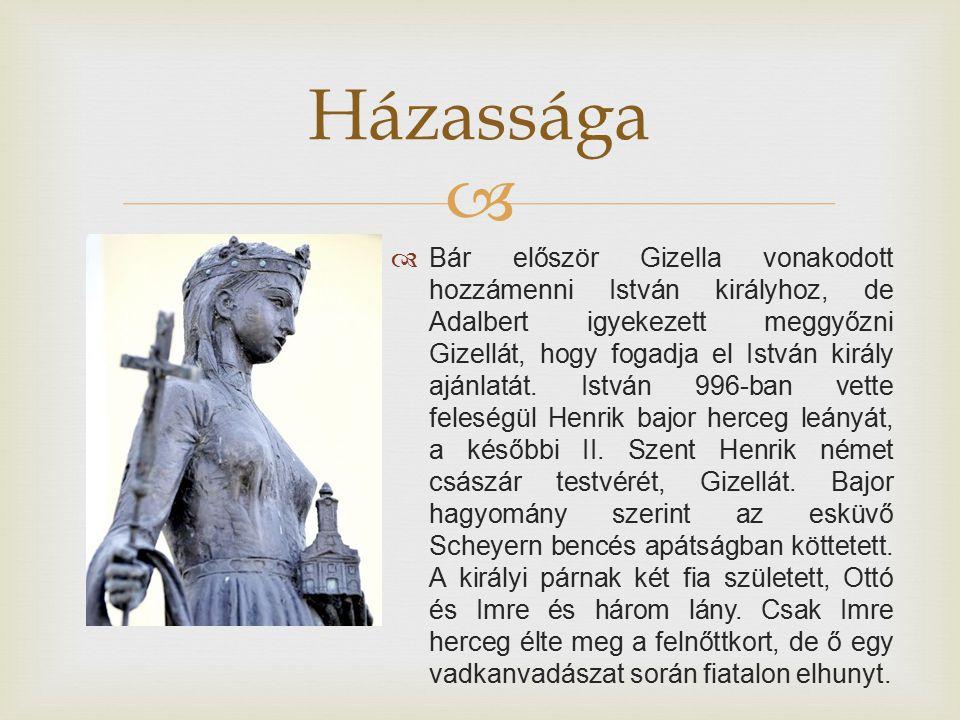   Bár először Gizella vonakodott hozzámenni István királyhoz, de Adalbert igyekezett meggyőzni Gizellát, hogy fogadja el István király ajánlatát. Is