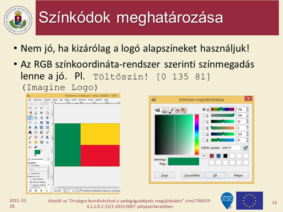 Színkódok meghatározása Nem jó, ha kizárólag a logó alapszíneket használjuk! Az RGB színkoordináta-rendszer szerinti színmegadás lenne a jó. Pl. Töltő