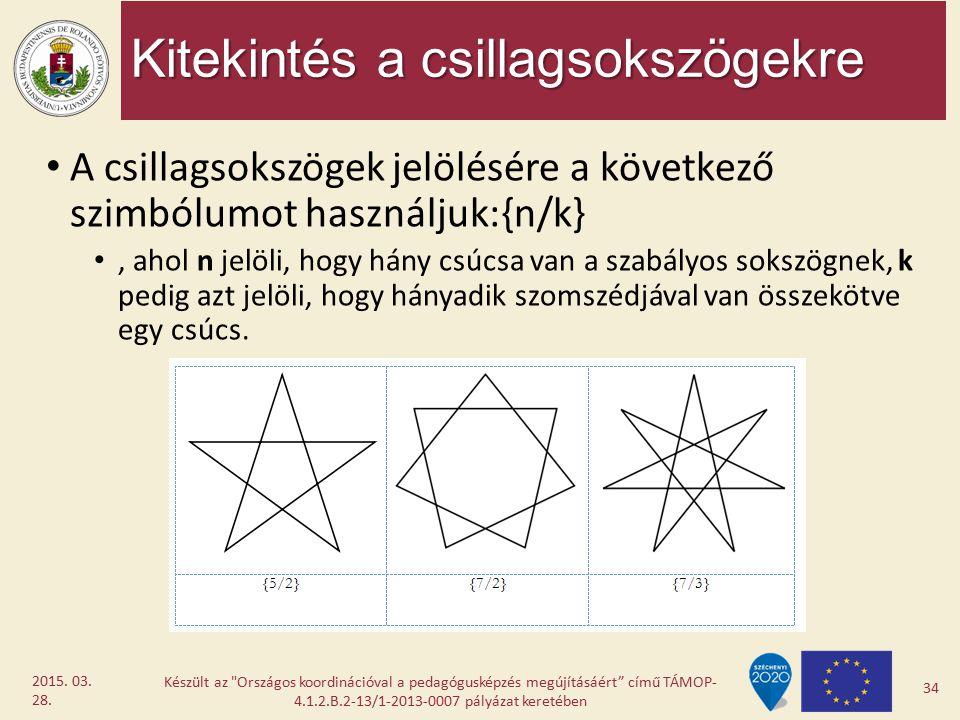 Kitekintés a csillagsokszögekre A csillagsokszögek jelölésére a következő szimbólumot használjuk:{n/k}, ahol n jelöli, hogy hány csúcsa van a szabályo