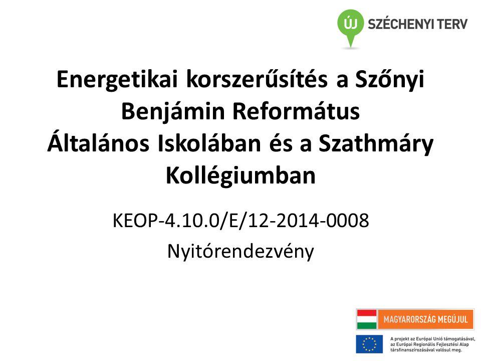 Energetikai korszerűsítés a Szőnyi Benjámin Református Általános Iskolában és a Szathmáry Kollégiumban KEOP-4.10.0/E/12-2014-0008 Nyitórendezvény
