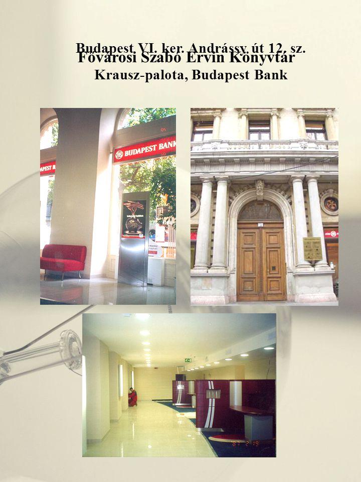 Fővárosi Szabó Ervin Könyvtár Budapest VI. ker. Andrássy út 12. sz. Krausz-palota, Budapest Bank