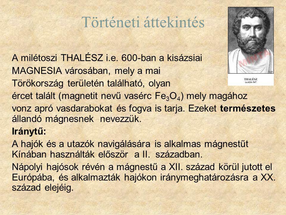 Történeti áttekintés A milétoszi THALÉSZ i.e. 600-ban a kisázsiai MAGNESIA városában, mely a mai Törökország területén található, olyan ércet talált (