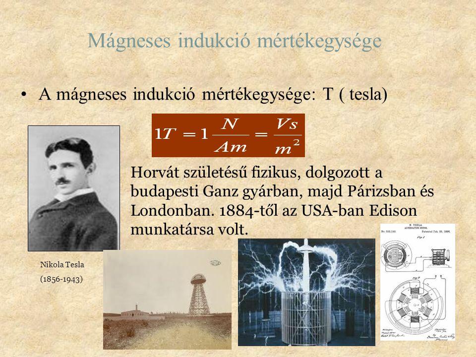 Mágneses indukció mértékegysége A mágneses indukció mértékegysége: T ( tesla) Horvát születésű fizikus, dolgozott a budapesti Ganz gyárban, majd Páriz