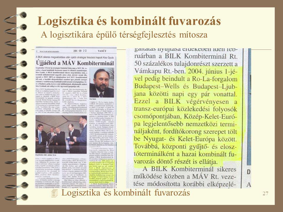 27 4 Logisztika és kombinált fuvarozás Logisztika és kombinált fuvarozás A logisztikára épülő térségfejlesztés mítosza
