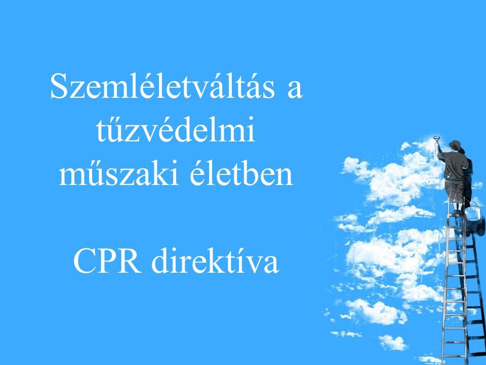 Szemléletváltás a tűzvédelmi műszaki életben CPR direktíva