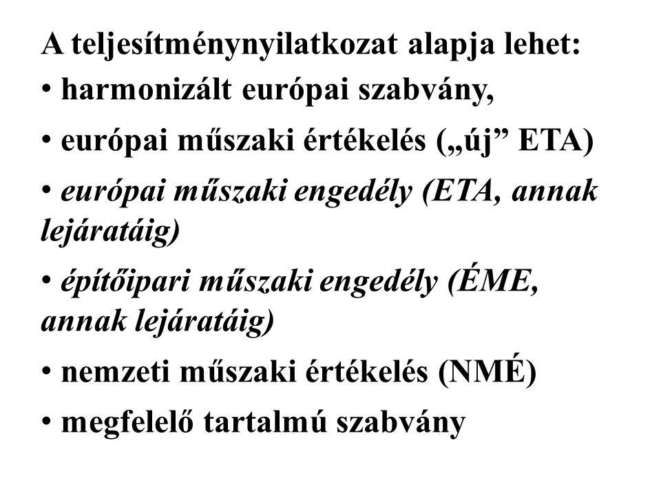 """A teljesítménynyilatkozat alapja lehet: harmonizált európai szabvány, európai műszaki értékelés (""""új ETA) európai műszaki engedély (ETA, annak lejáratáig) építőipari műszaki engedély (ÉME, annak lejáratáig) nemzeti műszaki értékelés (NMÉ) megfelelő tartalmú szabvány"""