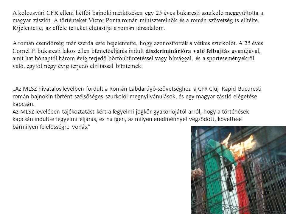A kolozsvári CFR elleni hétfői bajnoki mérkőzésen egy 25 éves bukaresti szurkoló meggyújtotta a magyar zászlót.