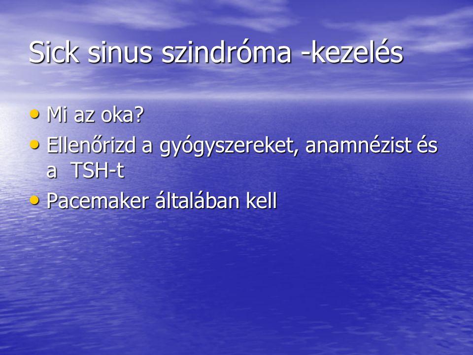 Sick sinus szindróma -kezelés Mi az oka? Mi az oka? Ellenőrizd a gyógyszereket, anamnézist és a TSH-t Ellenőrizd a gyógyszereket, anamnézist és a TSH-