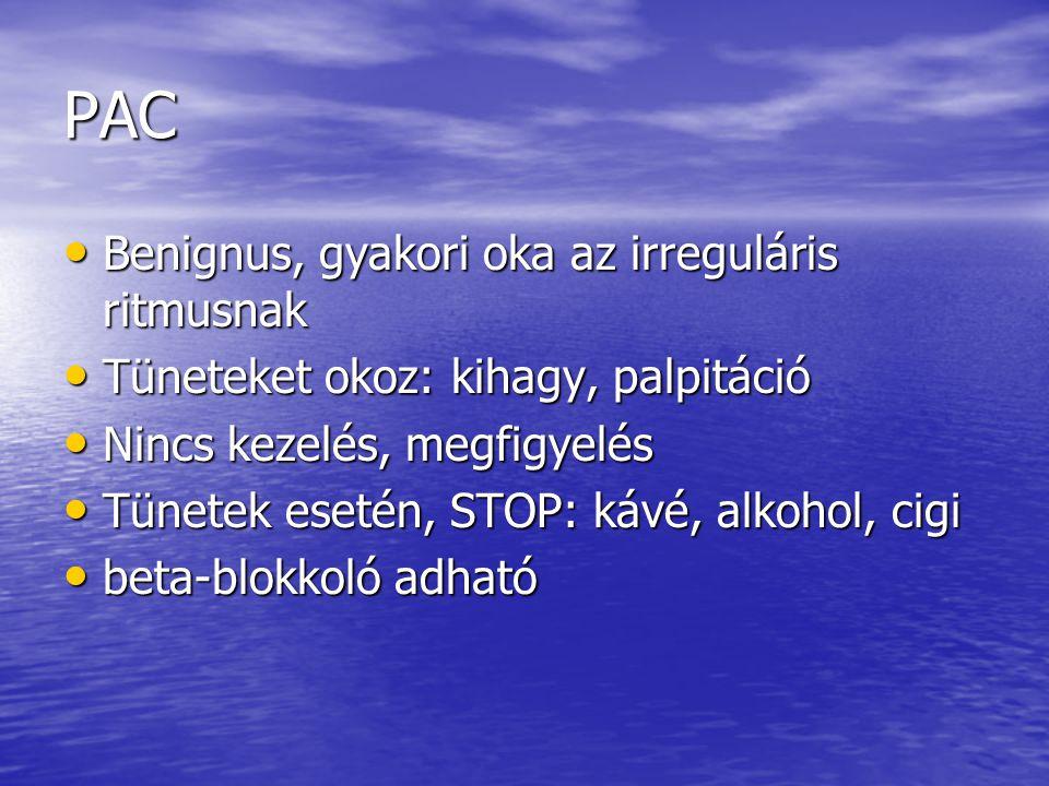 PAC Benignus, gyakori oka az irreguláris ritmusnak Benignus, gyakori oka az irreguláris ritmusnak Tüneteket okoz: kihagy, palpitáció Tüneteket okoz: k