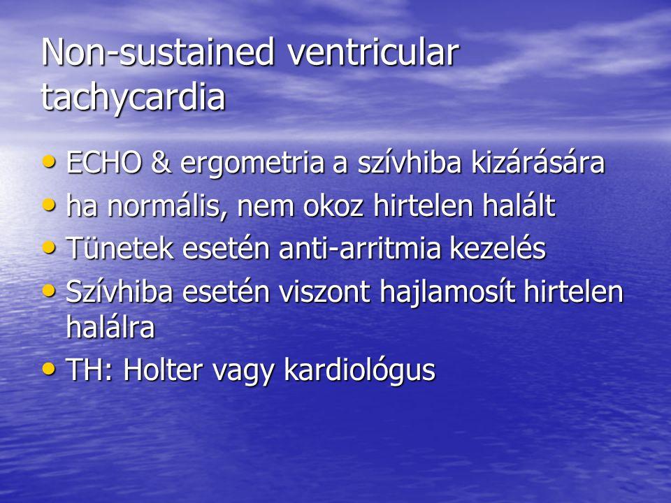 Non-sustained ventricular tachycardia ECHO & ergometria a szívhiba kizárására ECHO & ergometria a szívhiba kizárására ha normális, nem okoz hirtelen h