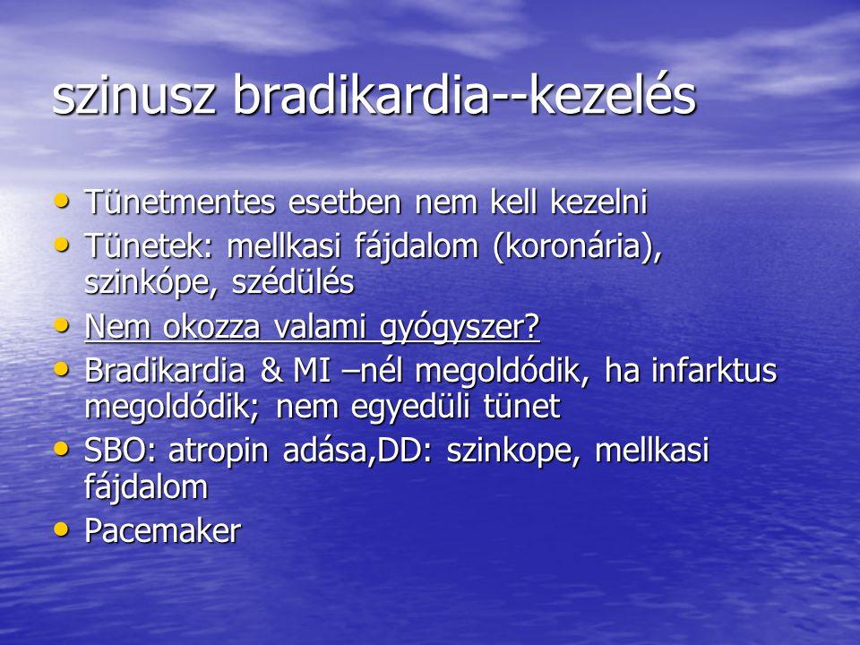 szinusz bradikardia--kezelés Tünetmentes esetben nem kell kezelni Tünetmentes esetben nem kell kezelni Tünetek: mellkasi fájdalom (koronária), szinkóp