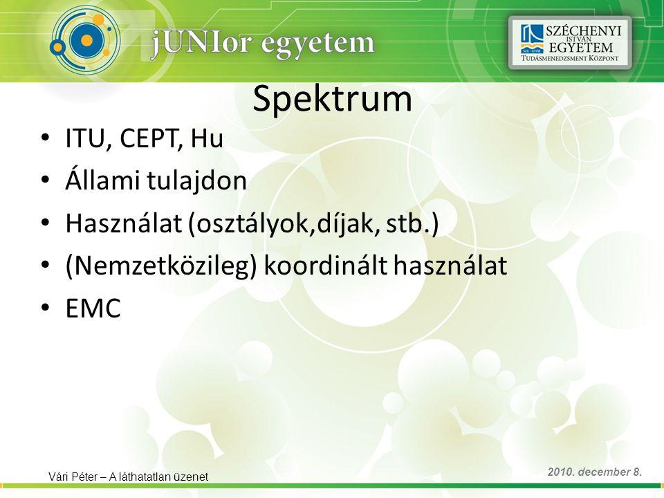 Spektrum ITU, CEPT, Hu Állami tulajdon Használat (osztályok,díjak, stb.) (Nemzetközileg) koordinált használat EMC Vári Péter – A láthatatlan üzenet 2010.