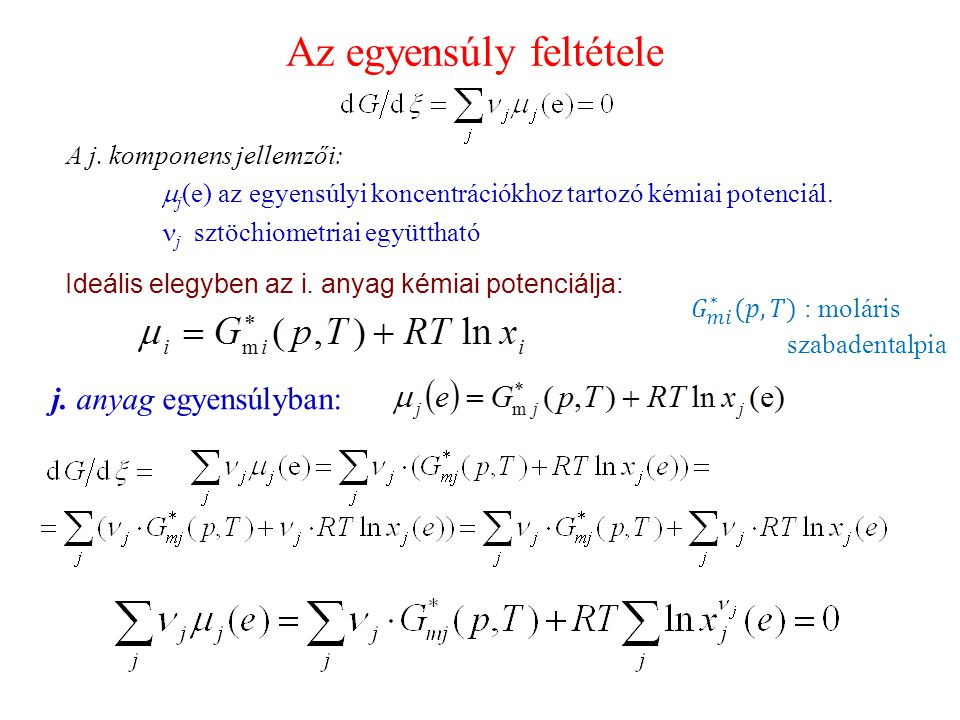 A j. komponens jellemzői:  j (e) az egyensúlyi koncentrációkhoz tartozó kémiai potenciál.